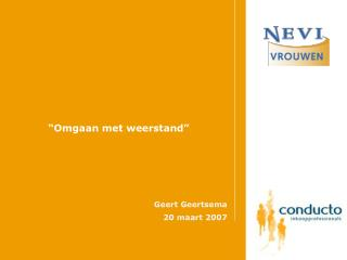 �Omgaan met weerstand� Geert Geertsema 20 maart 2007