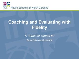 Coaching and Evaluating  with Fidelity