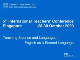5 th  International Teachers' Conference Singapore               28-30 October 2009