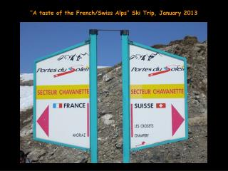 ''A taste of the French/Swiss Alps'' Ski Trip, January 2013