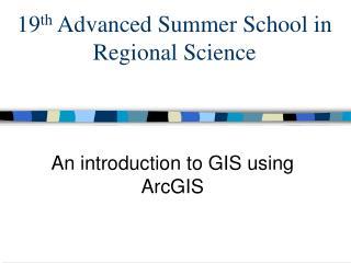 19 th  Advanced Summer School in Regional Science