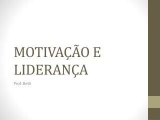 MOTIVAÇÃO E LIDERANÇA