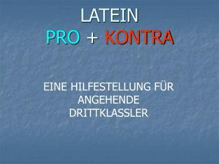 LATEIN PRO  +  KONTRA