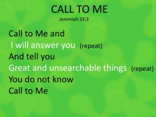 CALL TO ME        Jeremiah 33:3