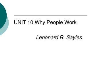 UNIT 10 Why People Work Lenonard R. Sayles