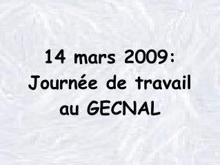 14 mars 2009: Journée de travail au GECNAL