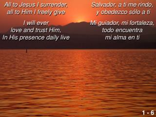All to Jesus I surrender,                  all to Him I freely give