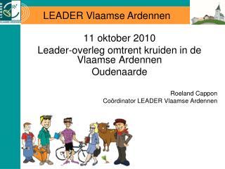 11 oktober 2010 Leader-overleg omtrent kruiden in de Vlaamse Ardennen Oudenaarde Roeland Cappon