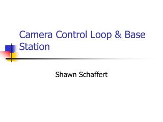 Camera Control Loop & Base Station