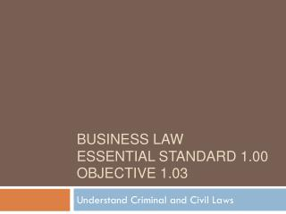 Business  Law Essential Standard 1.00 Objective 1.03