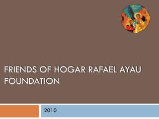 Friends of Hogar Rafael Ayau Foundation