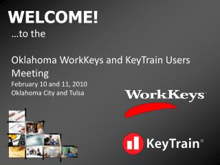 …to the Oklahoma WorkKeys and KeyTrain Users Meeting February 10 and 11, 2010