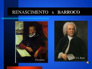 RENASCIMENTO   x   BARROCO