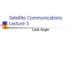 Satellite Communications  Lecture 3
