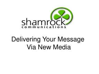 Delivering Your Message  Via New Media