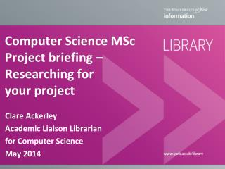 Computer Science MSc Project briefing � Researching for  your  project