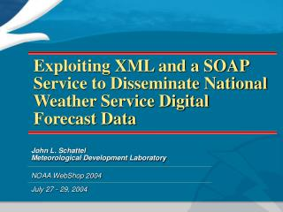 Exploiting XML and a SOAP Service to Disseminate National Weather Service Digital Forecast Data