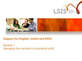 Support for English, maths and ESOL  Module 1 Managing the transition to functional skills