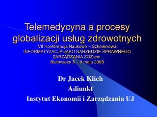 Dr Jacek Klich Adiunkt Instytut Ekonomii i Zarządzania UJ