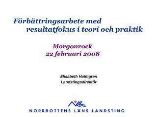 Förbättringsarbete med resultatfokus i teori och praktik Morgonrock     22 februari 2008