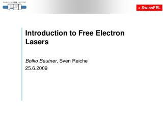 Introduction to Free Electron Lasers Bolko Beutner , Sven Reiche 25.6.2009