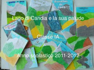 Lago di Candia e la sua palude Classe IA Anno scolastico 2011-2012