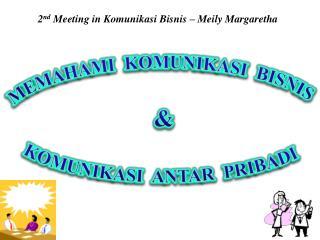 2 nd  Meeting in Komunikasi Bisnis – Meily Margaretha