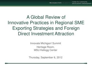 Innovate Michigan! Summit Heritage Room,  MSU Kellogg Center Thursday, September 6, 2012