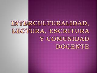 Interculturalidad, Lectura, escritura y comunidad docente
