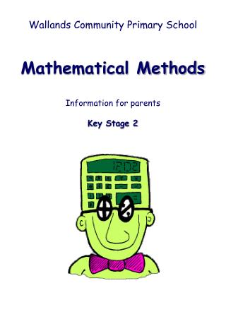 Wallands Community Primary School Mathematical Methods Information for parents Key Stage 2