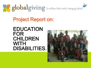 Project Report on: EDUCATION  FOR  CHILDREN  WITH  DISABILITIES.