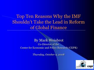 Top Ten Reasons Why the IMF Shouldn't Take the Lead in Reform of Global Finance