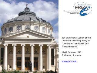 "8th Educational Course of the Lymphoma Working Party on ""Lymphomas and Stem Cell Transplantation"""