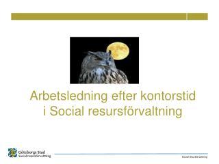 Arbetsledning efter kontorstid i Social resursförvaltning