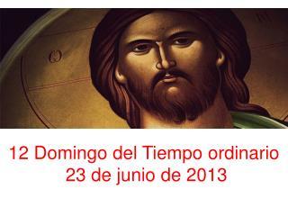 12 Domingo del Tiempo ordinario  23 de junio de 2013