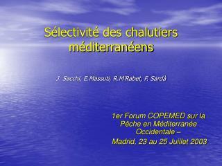 Sélectivité des chalutiers méditerranéens J. Sacchi, E.Massuti, R.M'Rabet, F. Sardà
