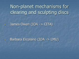 Non-planet mechanisms for clearing and sculpting discs