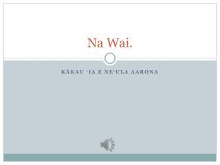 Na Wai.