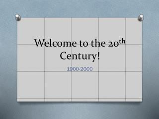 Welcome to the 20 th  Century!