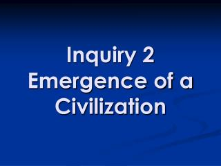 Inquiry 2  Emergence of a Civilization
