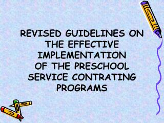 REVISED GUIDELINES ON THE EFFECTIVE IMPLEMENTATION  OF THE PRESCHOOL SERVICE CONTRATING PROGRAMS