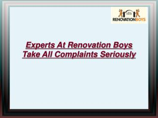 Renovation Boys Take All Complaints Seriously