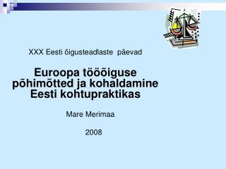 XXX Eesti õigusteadlaste  päevad Euroopa tööõiguse põhimõtted ja kohaldamine Eesti kohtupraktikas
