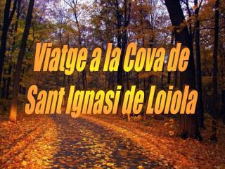 Viatge a la Cova de Sant Ignasi de Loiola