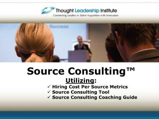 Source Consulting™ Utilizing :  Hiring Cost Per Source Metrics  Source Consulting Tool