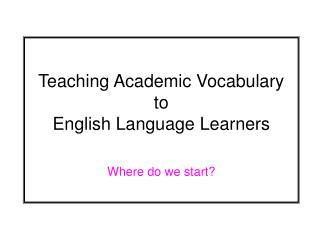 Teaching Academic Vocabulary to English Language Learners   Where do we start