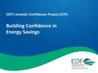 EDF's Investor Confidence Project (ICP): Building Confidence in  Energy Savings