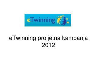 eTwinning  proljetna kampanja  2012