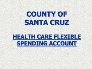 COUNTY OF  SANTA CRUZ HEALTH CARE FLEXIBLE SPENDING ACCOUNT