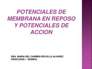 POTENCIALES  DE MEMBRANA EN REPOSO Y POTENCIALES DE ACCION